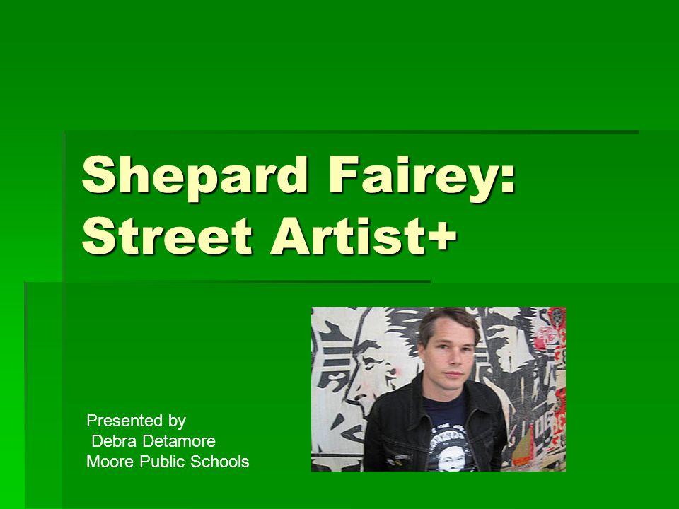 Shepard Fairey: Street Artist+ Presented by Debra Detamore Moore Public Schools