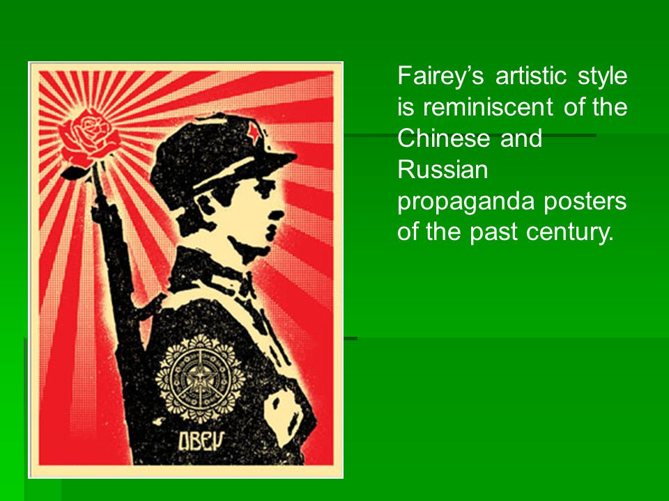 Fairey's artistic style is reminiscent of the Chinese and Russian propaganda posters of the past century.