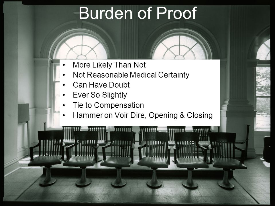 Burden of Proof More Likely Than Not Not Reasonable Medical Certainty Can Have Doubt Ever So Slightly Tie to Compensation Hammer on Voir Dire, Opening & Closing