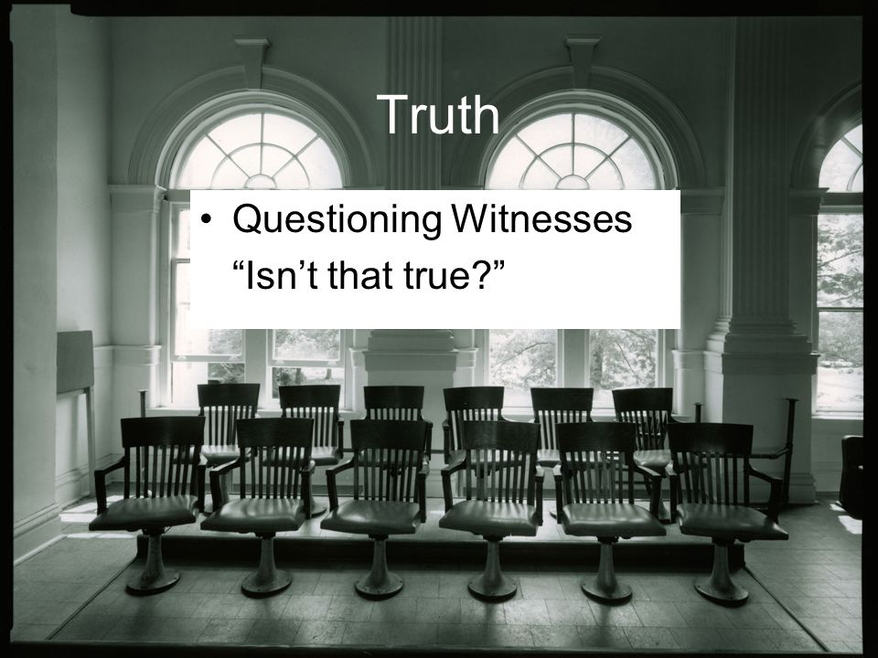 """Truth Questioning Witnesses """"Isn't that true?"""""""