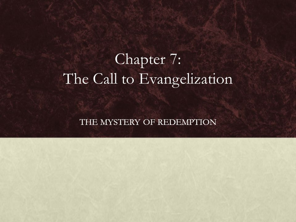Chapter 7: The Call to Evangelization THE MYSTERY OF REDEMPTION