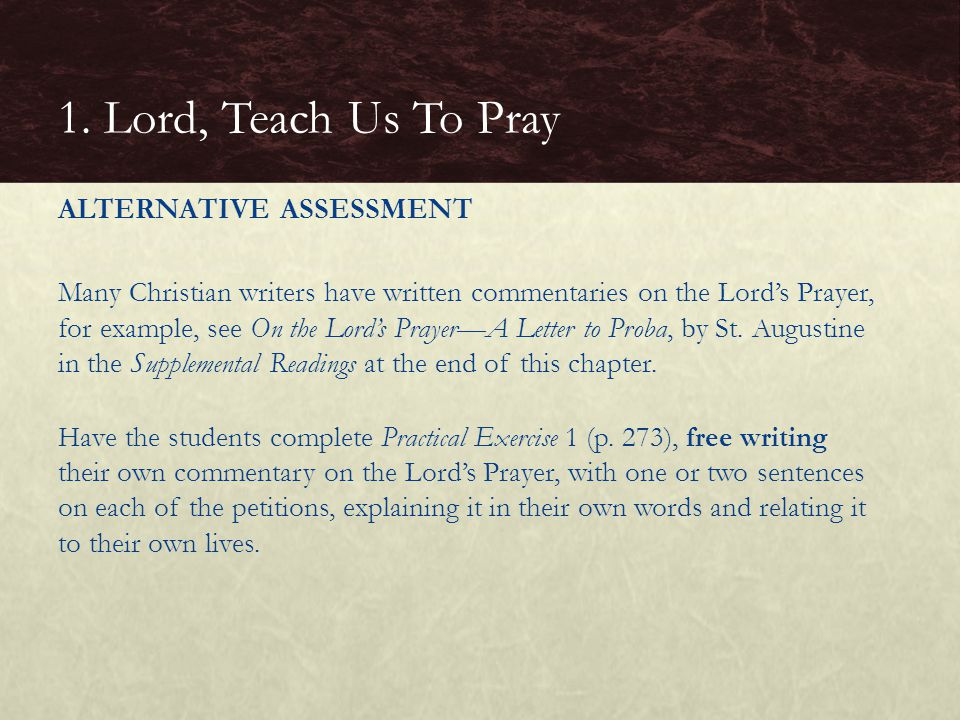 ALTERNATIVE ASSESSMENT Many Christian writers have written commentaries on the Lord's Prayer, for example, see On the Lord's Prayer—A Letter to Proba,