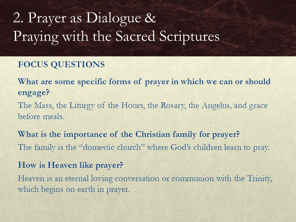 What are some specific forms of prayer in which we can or should engage? The Mass, the Liturgy of the Hours, the Rosary, the Angelus, and grace before