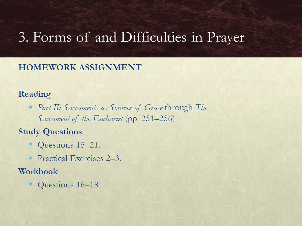 HOMEWORK ASSIGNMENT Reading  Part II: Sacraments as Sources of Grace through The Sacrament of the Eucharist (pp. 251–256) Study Questions  Questions