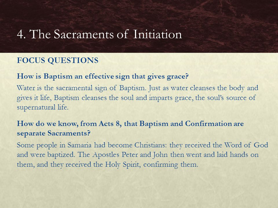 How is Baptism an effective sign that gives grace? Water is the sacramental sign of Baptism. Just as water cleanses the body and gives it life, Baptis