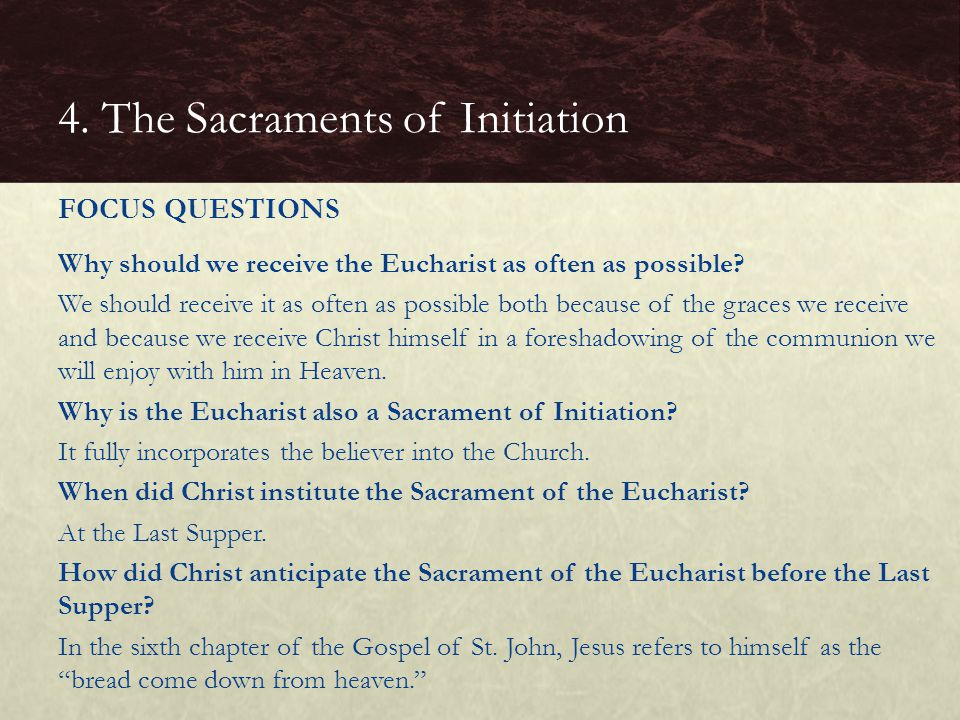 Why should we receive the Eucharist as often as possible? We should receive it as often as possible both because of the graces we receive and because
