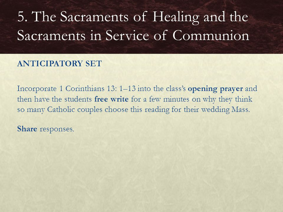 ANTICIPATORY SET Incorporate 1 Corinthians 13: 1–13 into the class's opening prayer and then have the students free write for a few minutes on why the