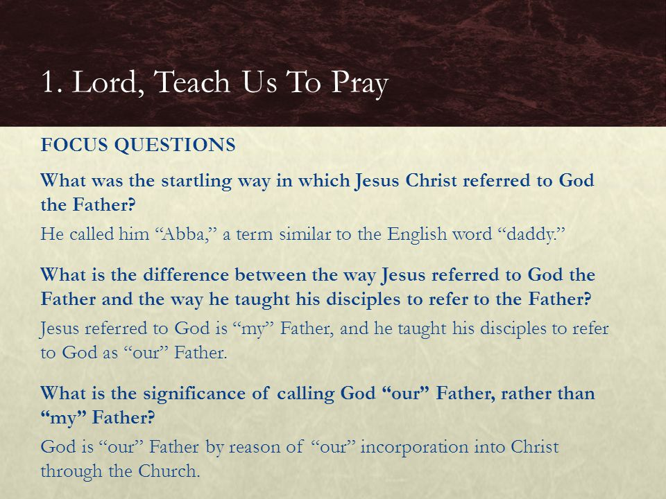 """What was the startling way in which Jesus Christ referred to God the Father? He called him """"Abba,"""" a term similar to the English word """"daddy."""" What is"""
