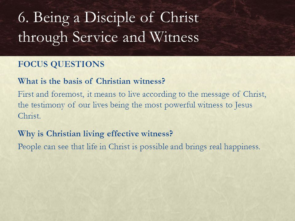 What is the basis of Christian witness? First and foremost, it means to live according to the message of Christ, the testimony of our lives being the