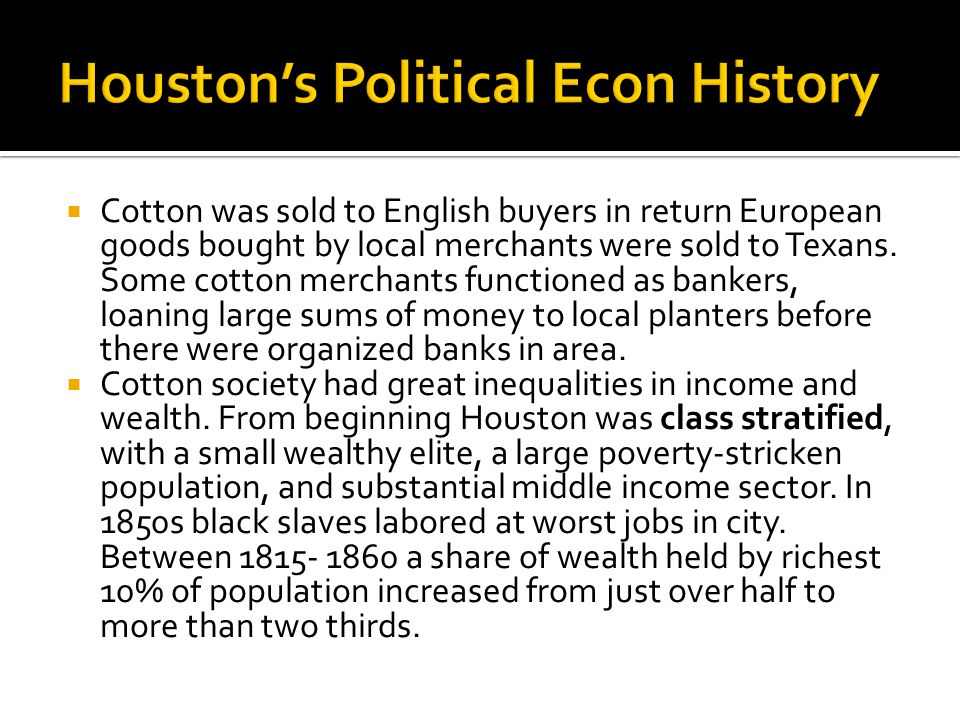  Cotton was sold to English buyers in return European goods bought by local merchants were sold to Texans.