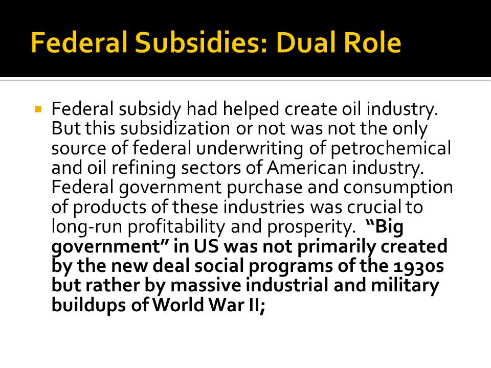  Federal subsidy had helped create oil industry.