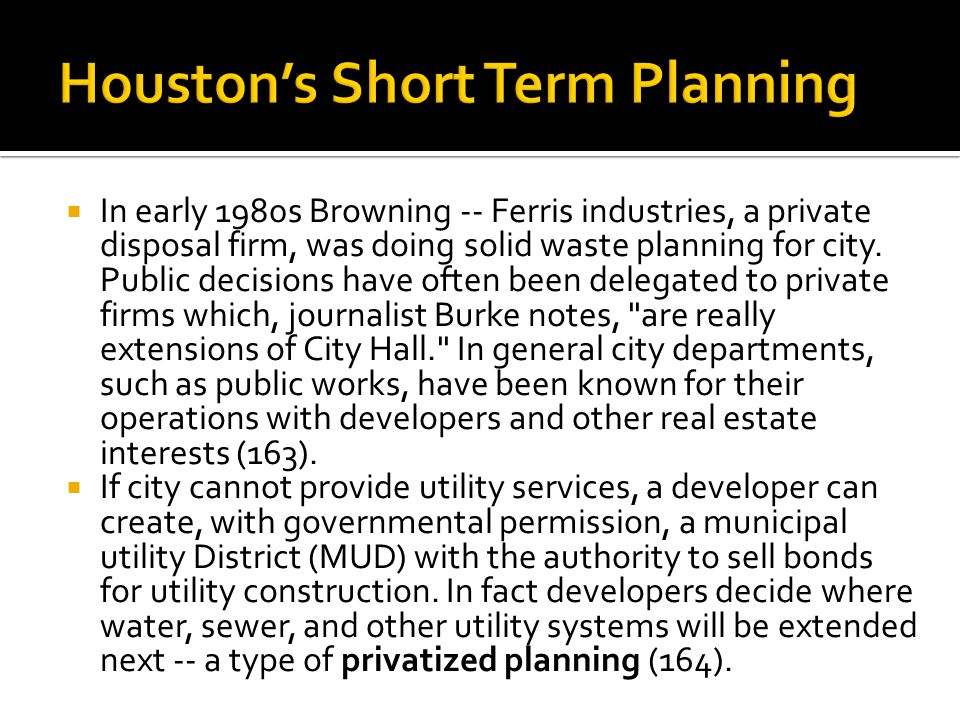  In early 1980s Browning -- Ferris industries, a private disposal firm, was doing solid waste planning for city.