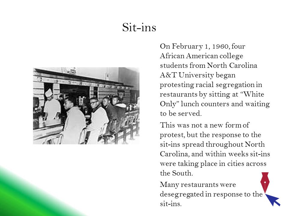 Sit-ins On February 1, 1960, four African American college students from North Carolina A&T University began protesting racial segregation in restaura