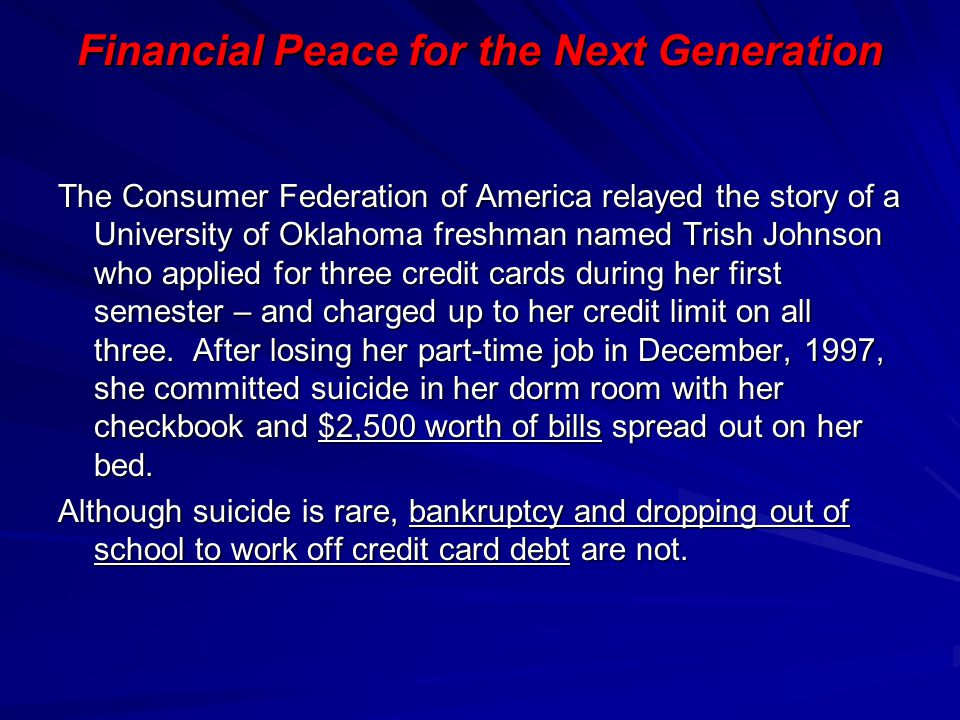 Financial Peace for the Next Generation The Consumer Federation of America relayed the story of a University of Oklahoma freshman named Trish Johnson
