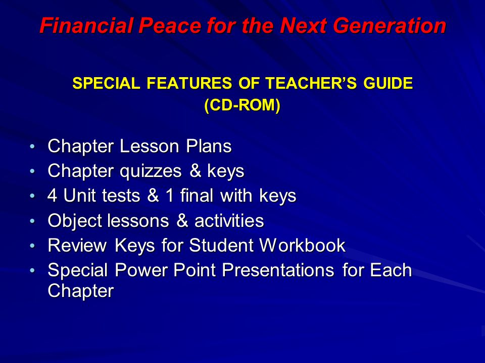 Financial Peace for the Next Generation SPECIAL FEATURES OF TEACHER'S GUIDE (CD-ROM) Chapter Lesson Plans Chapter Lesson Plans Chapter quizzes & keys
