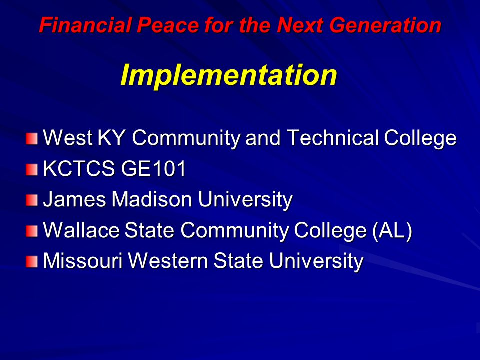 Financial Peace for the Next Generation Implementation West KY Community and Technical College KCTCS GE101 James Madison University Wallace State Comm