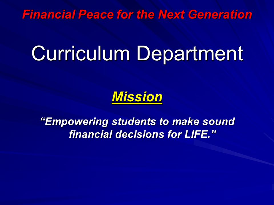 """Financial Peace for the Next Generation Curriculum Department Mission """"Empowering students to make sound financial decisions for LIFE."""""""