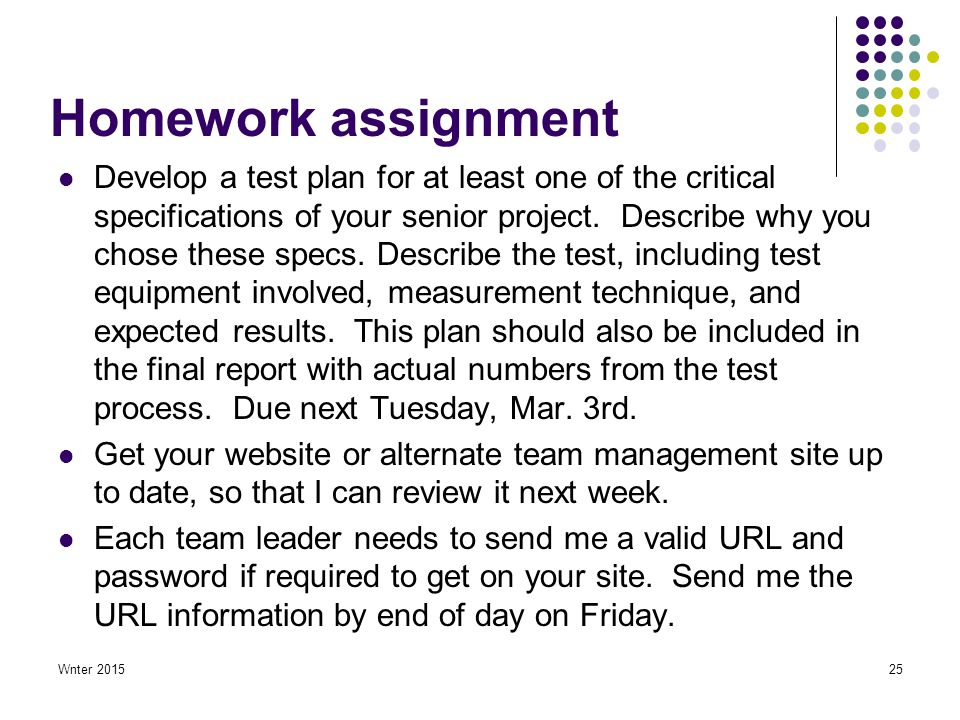 Wnter 201525 Homework assignment Develop a test plan for at least one of the critical specifications of your senior project.