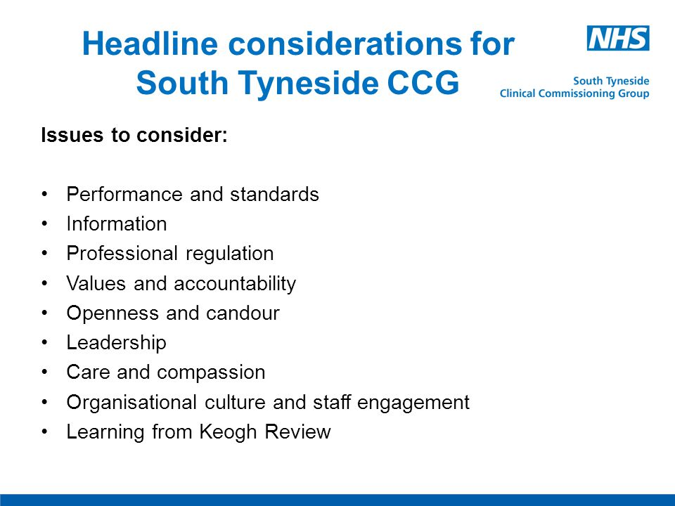 Headline considerations for South Tyneside CCG Issues to consider: Performance and standards Information Professional regulation Values and accountabi