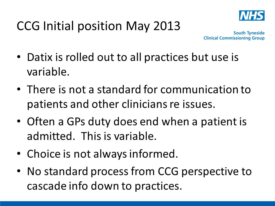 CCG Initial position May 2013 Datix is rolled out to all practices but use is variable. There is not a standard for communication to patients and othe