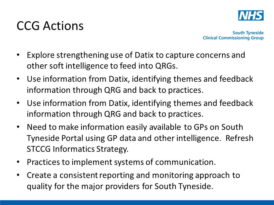CCG Actions Explore strengthening use of Datix to capture concerns and other soft intelligence to feed into QRGs. Use information from Datix, identify