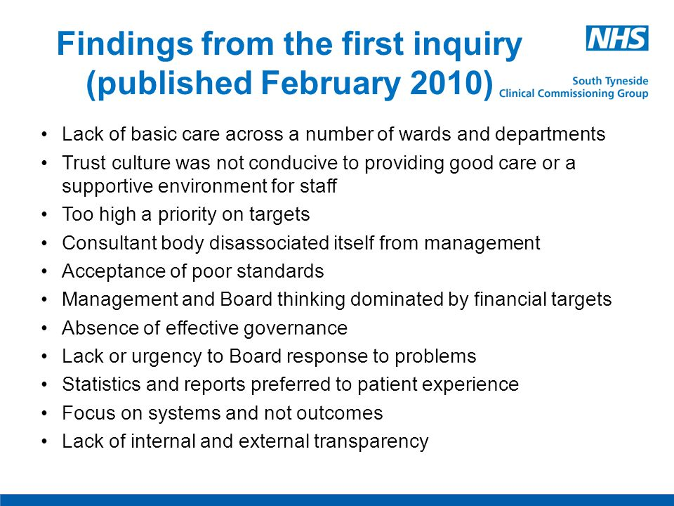 Findings from the first inquiry (published February 2010) Lack of basic care across a number of wards and departments Trust culture was not conducive