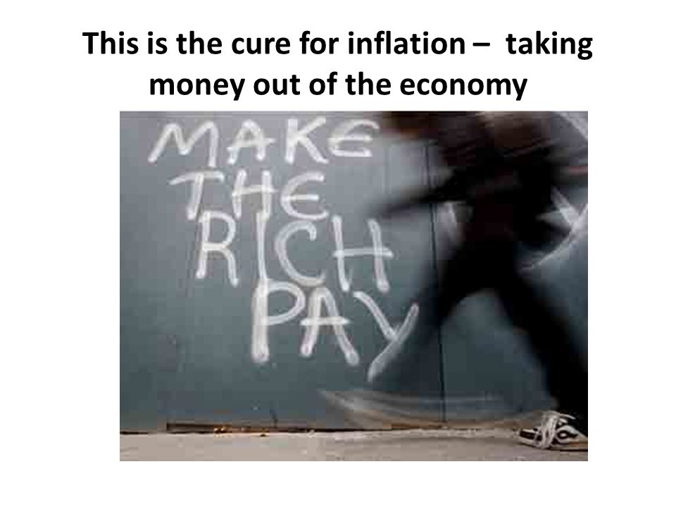 This is the cure for inflation – taking money out of the economy