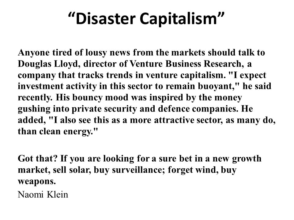 Disaster Capitalism Anyone tired of lousy news from the markets should talk to Douglas Lloyd, director of Venture Business Research, a company that tracks trends in venture capitalism.
