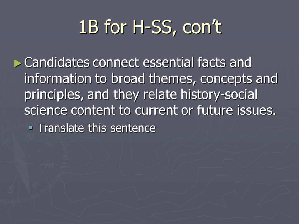 1B for H-SS, con't ► Candidates connect essential facts and information to broad themes, concepts and principles, and they relate history-social science content to current or future issues.