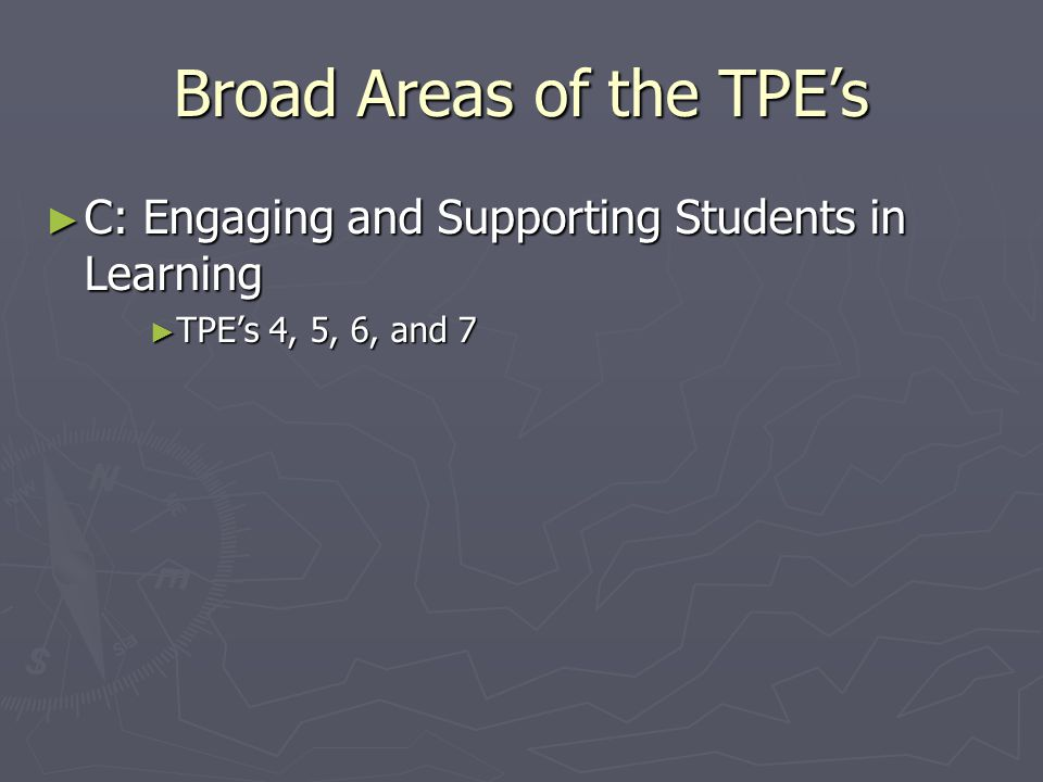 Broad Areas of the TPE's ► C: Engaging and Supporting Students in Learning ► TPE's 4, 5, 6, and 7