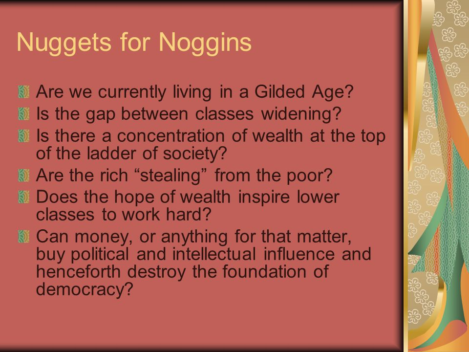 Nuggets for Noggins Are we currently living in a Gilded Age.