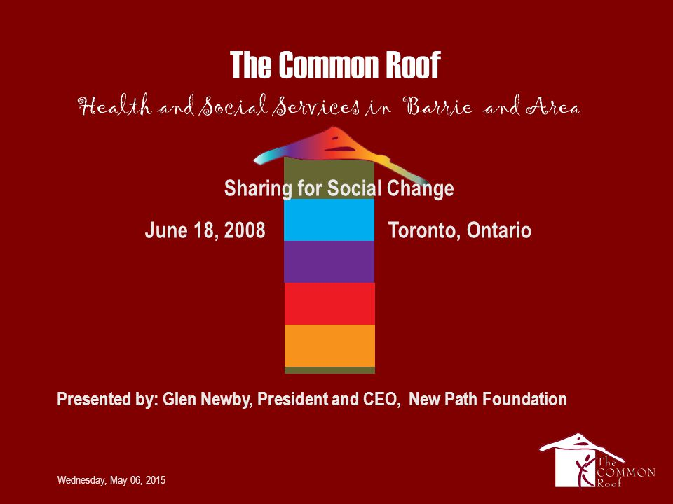 Wednesday, May 06, 2015 Sharing for Social Change June 18, 2008 Toronto, Ontario Presented by: Glen Newby, President and CEO, New Path Foundation