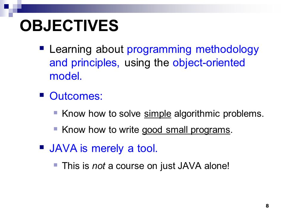 8 OBJECTIVES  Learning about programming methodology and principles, using the object-oriented model.