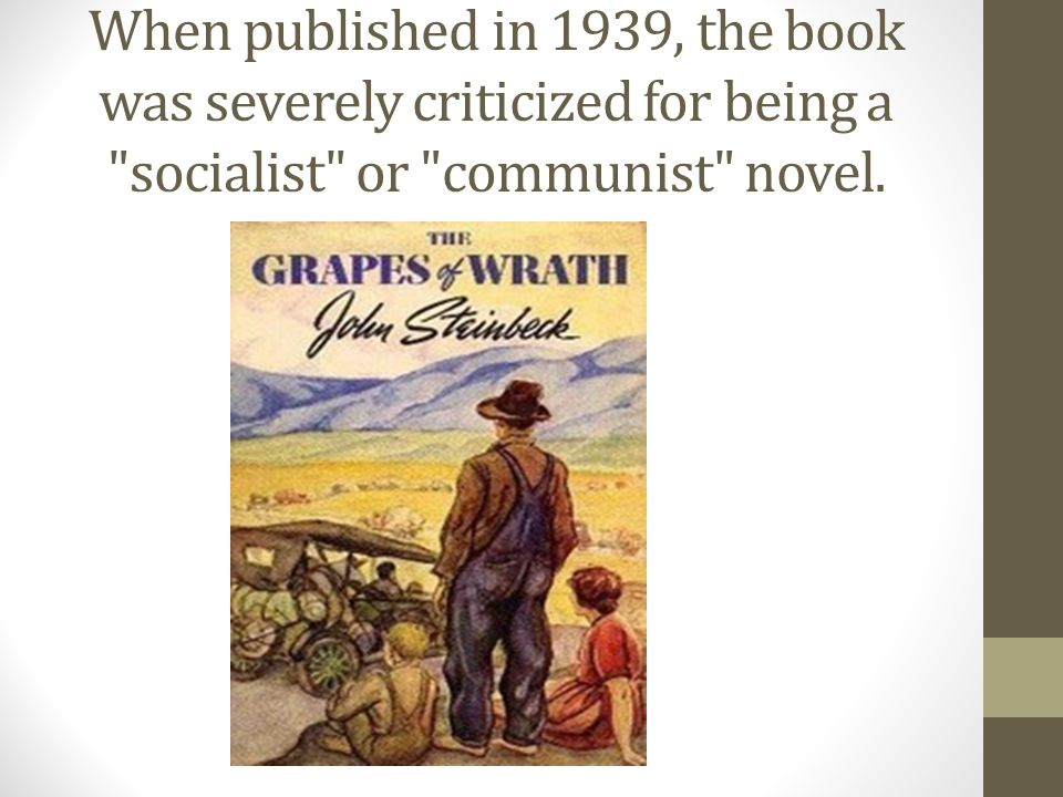 When published in 1939, the book was severely criticized for being a socialist or communist novel.