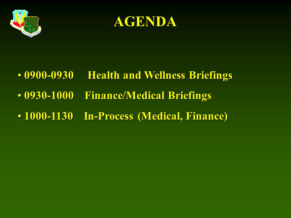 AGENDA 0900-0930 Health and Wellness Briefings 0900-0930 Health and Wellness Briefings 0930-1000 Finance/Medical Briefings 0930-1000 Finance/Medical Briefings 1000-1130 In-Process (Medical, Finance) 1000-1130 In-Process (Medical, Finance)