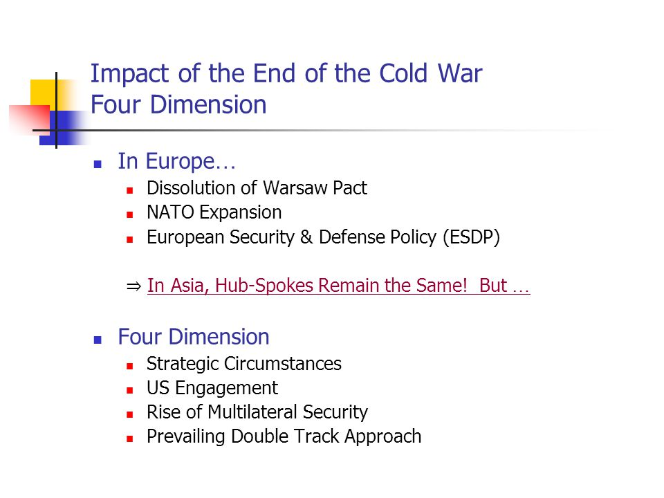 Declining of Large Scale Threat Demise of East-West Confrontation Transformation of USSR Rising Regional Agenda Korean Nuclear Crisis (1993-94) Taiwan Straits Tensions (1996) End of the Cold War 1) Strategic Circumstances