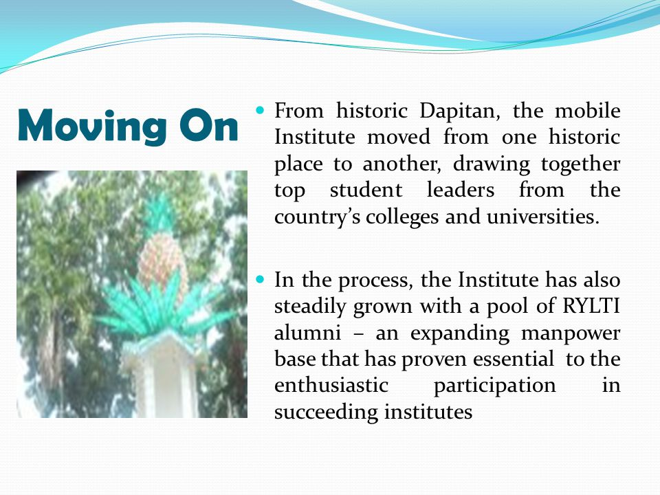 Moving On From historic Dapitan, the mobile Institute moved from one historic place to another, drawing together top student leaders from the country's colleges and universities.