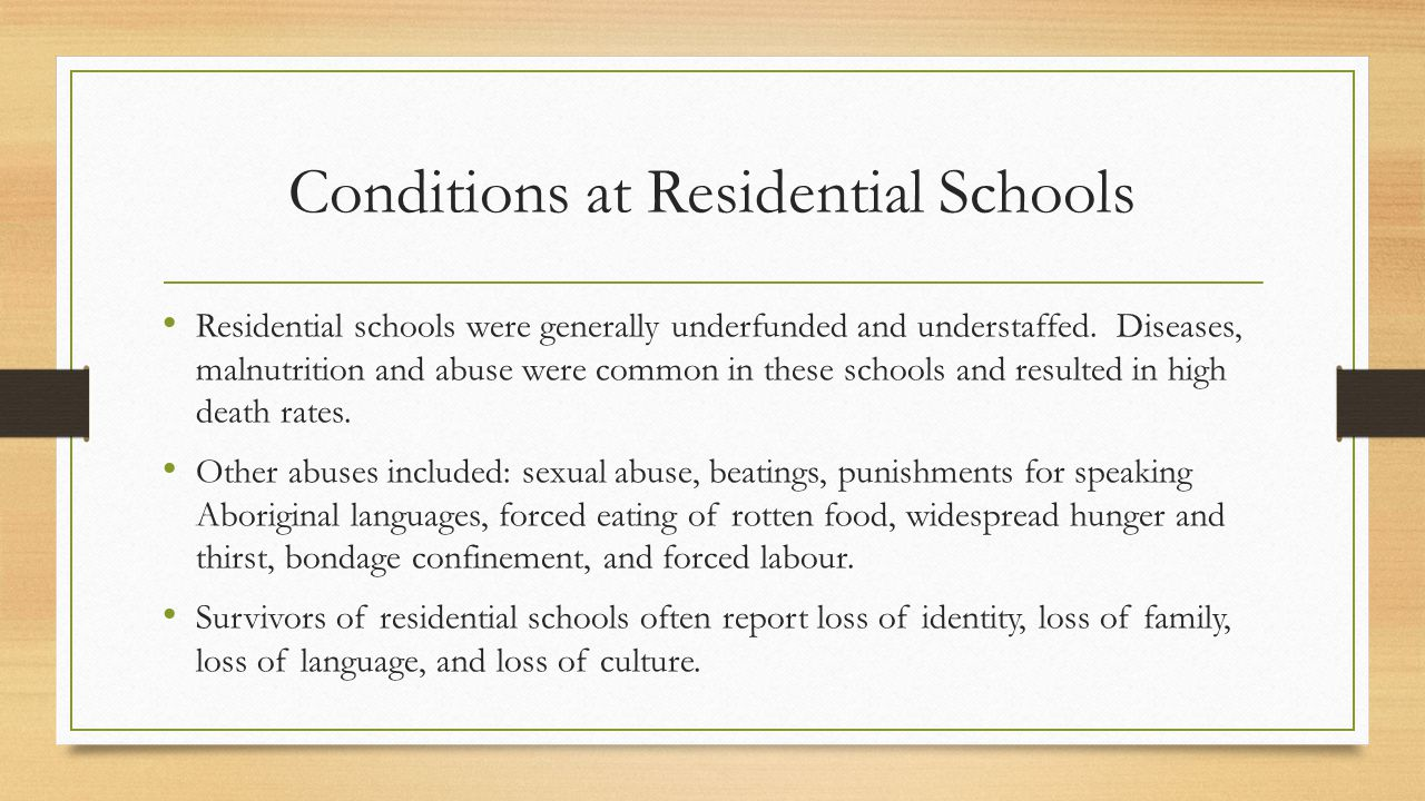 Conditions at Residential Schools Residential schools were generally underfunded and understaffed.