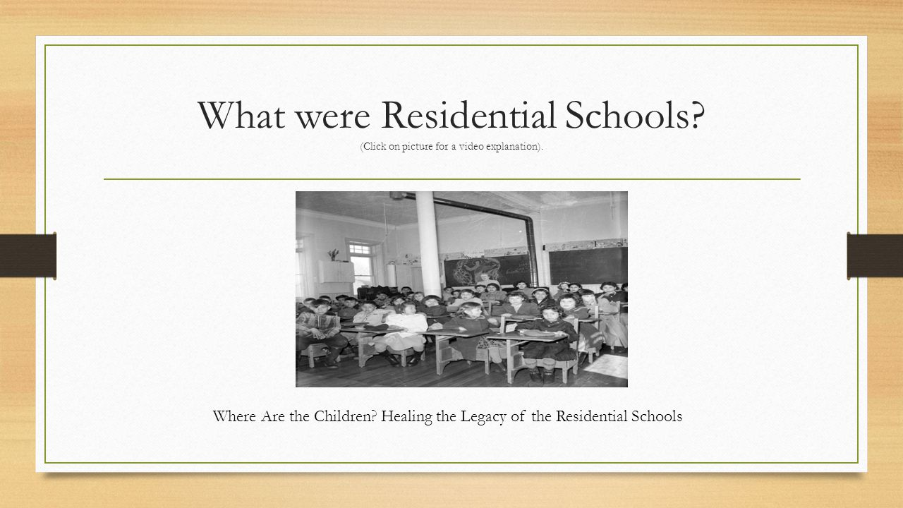 The Residential School System 139 schools operated across Canada in almost every province an territory from the 1830's to 1996.