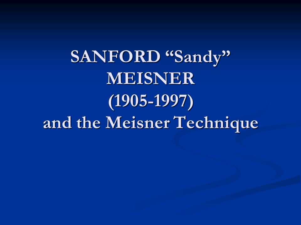 SANFORD Sandy MEISNER (1905-1997) and the Meisner Technique