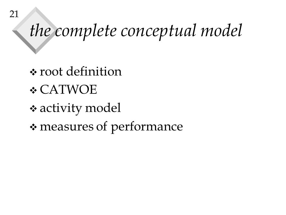 21 the complete conceptual model v root definition v CATWOE v activity model v measures of performance