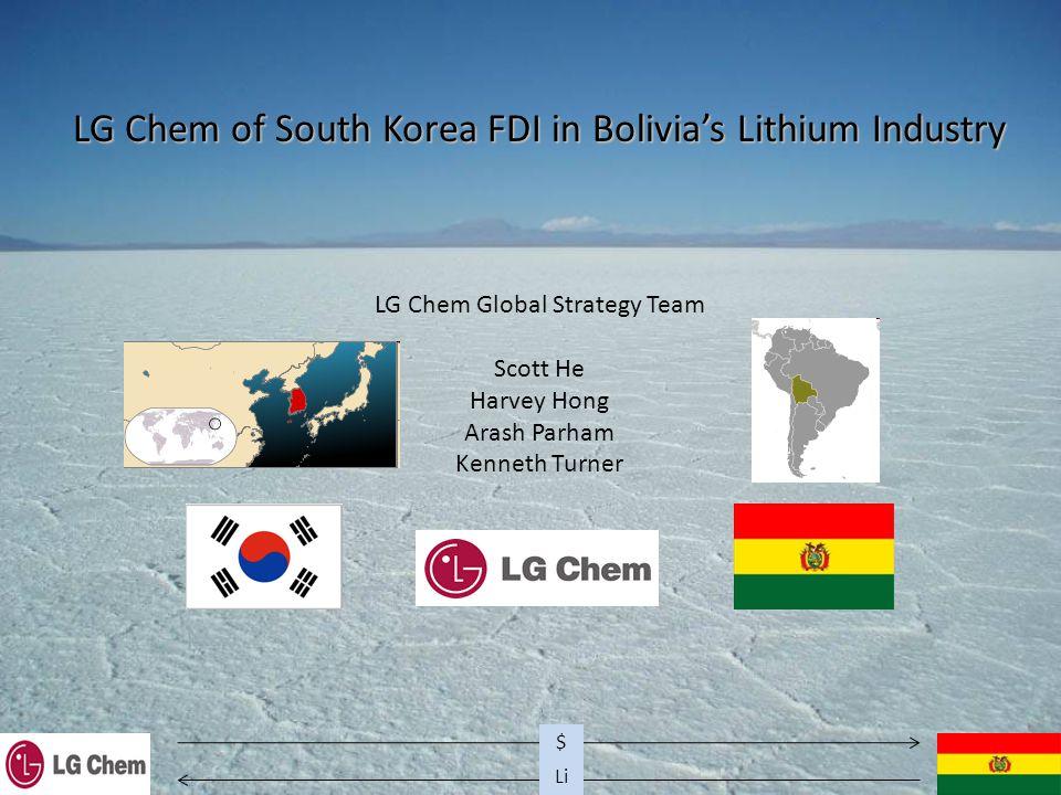Li $ LG Chem of South Korea FDI in Bolivia's Lithium Industry LG Chem Global Strategy Team Scott He Harvey Hong Arash Parham Kenneth Turner