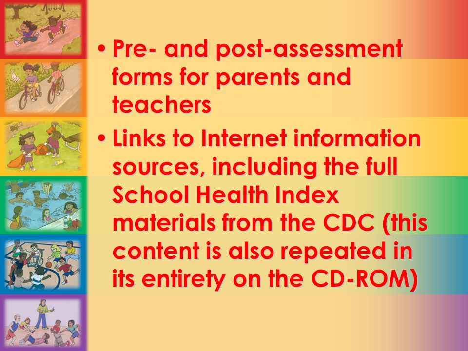 Pre- and post-assessment forms for parents and teachers Pre- and post-assessment forms for parents and teachers Links to Internet information sources,