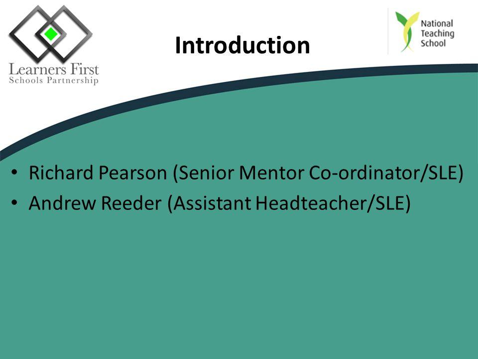 Introduction Richard Pearson (Senior Mentor Co-ordinator/SLE) Andrew Reeder (Assistant Headteacher/SLE)