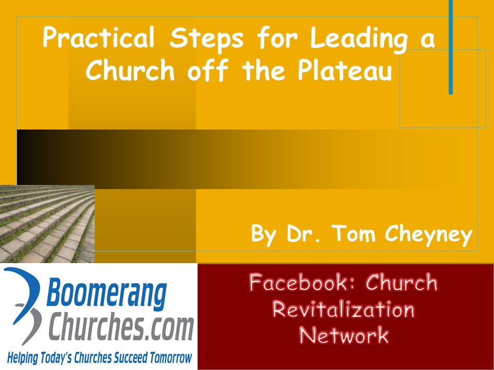 Practical Steps for Leading a Church off the Plateau  Utilize music, drama, and video to enhance the evangelistic emphasis of the church.