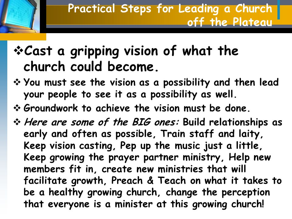 Practical Steps for Leading a Church off the Plateau  Cast a gripping vision of what the church could become.