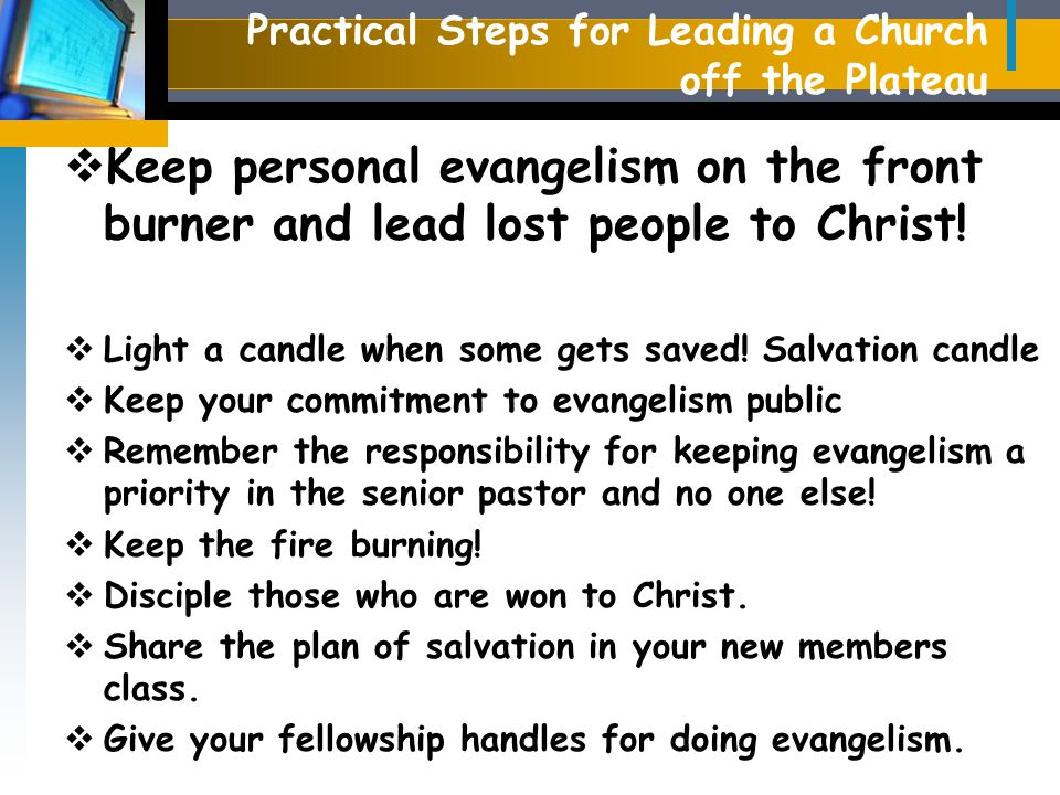 Practical Steps for Leading a Church off the Plateau  Conduct Special Evangelistic Events that will create awareness of your churches love for the community.