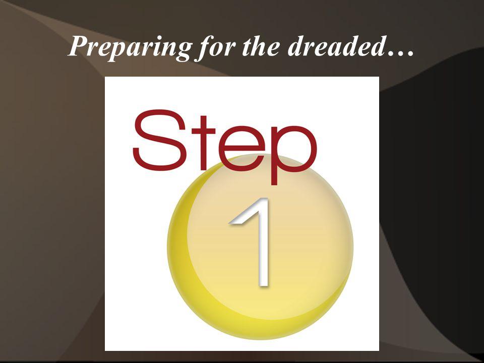 Preparing for the dreaded…