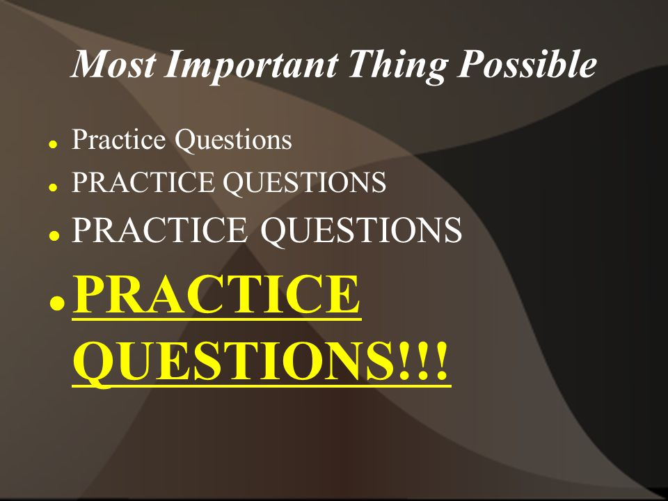 Most Important Thing Possible Practice Questions PRACTICE QUESTIONS PRACTICE QUESTIONS!!!