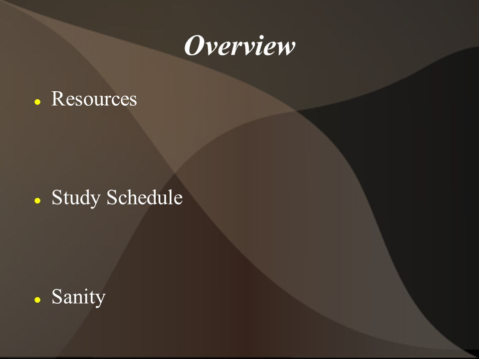 Overview Resources Study Schedule Sanity